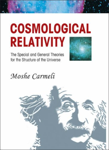 Cosmological Relativity: The Special and General Theories of the Structure of the Universe