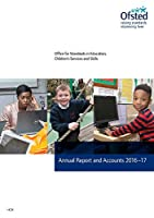 Office for Standards in Education, Children's Services and Skills annual report and accounts 2016-17: (for the year ended 31 March 2017) (House of Commons Papers)