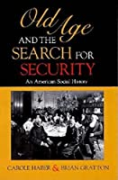 Old Age and the Search for Security: An American Social History (Interdisciplinary Studies in History)