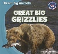 Great Big Grizzlies (Great Big Animals)