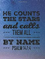 HE COUNTS THE STARS AND CALLS THEM ALL BY NAME: PSALM 147:4