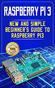 Raspberry Pi 3: New and Simple Beginner's Guide to Raspberry Pi 3 by [Rogers, Andrew]