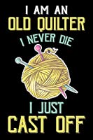 I Am An Old Quilter Never Die I Just Cast Off: Quilting Project Journal Notebook Gifts. Best Quilting Project Journal Notebook for Quilters who loves Quilting. Funny Quilting Project journal Gifts is the perfect Project Journal Gifts For Quilters.