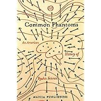 Common Phantoms: An American History of Psychic Science (Spiritual Phenomena)