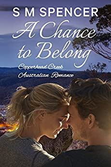 A Chance to Belong (Copperhead Creek - Australian Romance Book 4) by [Spencer, S M]