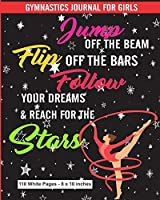 Gymnastics Journal for Girls Jump Off the Beam Flip Off the Bars Follow Your Dreams & Reach for the Stars 110 White Pages 8x10 inches: Black Ballerina Diary Composition Journal Notebook | For Teens Boys Girls Students Teachers Adults Kids | College Ruled