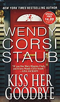 Kiss Her Goodbye by [Staub, Wendy Corsi]