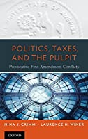Politics, Taxes, and the Pulpit: Provocative First Amendment Conflicts
