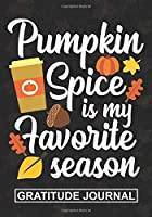 Pumpkin Spice Is My Favorite Season - Gratitude Journal: Blank Lined Gratitude Journal For Fall Season And Thanksgiving  Pumpkin spice lover Autumn Gift for Mom And Dad ,KIds Family Fall Pumpkin Notebook