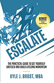 Escalate: The Practical Guide to Get Yourself Unstuck and Build Lifelong Momentum by [Brost, Kyle J.]