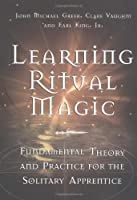Learning Ritual Magic: Fundamental Theory and Practice for the Solitary Apprentice by John Michael Greer Earl Jr. King Clare Vaughn(2004-10-01)