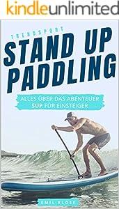 TRENDSPORT STAND UP PADDLING: Alles über das Abenteuer SUP für Einsteiger (German Edition)