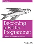 Becoming a Better Programmer: A Handbook for People Who Care About Code (English Edition)