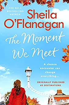 The Moment We Meet: Stories of love, hope and chance encounters by the No. 1 bestselling author by [O'Flanagan, Sheila]