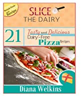 Slice the Dairy: 21 Tasty and Delicious Dairy-free Pizza Recipes