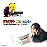 PIANO a la carte feat.Schroeder-Headz