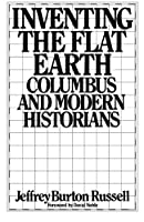 Inventing the Flat Earth: Columbus and Modern Historians by Jeffrey Burton Russell(1991-01)