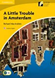 A Little Trouble in Amsterdam Level 2 Elementary/Lower-intermediate American English (Cambridge Discovery Readers - Level 2)
