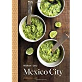 World Food: Mexico City: A Cookbook