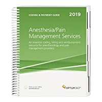 Coding & Payment Guide for Anesthesia / Pain Management Services 2019: An Essential Coding, Billing and Reimbursement Resource for Anesthesiology and Pain Management Services