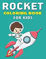 ROCKET COLORING BOOK FOR KIDS: Explore, Fun with Learn and Grow, Fantastic Space Rockets Activity book for kids ...! (Children's Coloring Books) Perfect Gift for Boys who love Science and Tech