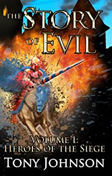 The Story of Evil - Volume I: Heroes of the Siege by [Johnson, Tony]