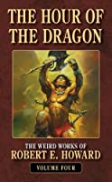 The Hour of the Dragon (The Weird Works of Robert E. Howard)