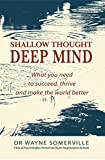 Shallow Thought, Deep Mind: What you need to succeed, thrive and make the world better (English Edition)