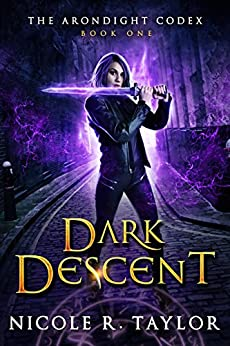 Dark Descent (The Arondight Codex Book 1) by [Taylor, Nicole R, Chandler, Axelle]