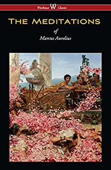The Meditations of Marcus Aurelius (Wisehouse Classics Edition) by [Aurelius, Marcus]