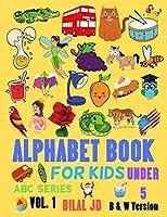 Alphabet Book For Kids Under 5: ALPHABET BOOKS: ACTIVITY BOOKS FOR KIDS (ABC)