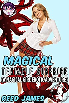 Magical Tentacle Surprise:  (A Magical Girl Erotic Adventure) (Magical Girl Chronicles Book 4) by [James, Reed]