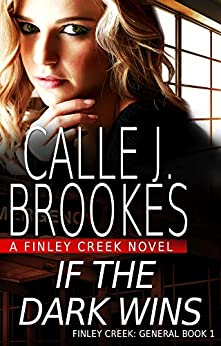 If the Dark Wins (Finley Creek Book 4) by [Brookes, Calle J.]