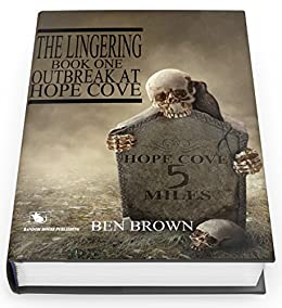 The Lingering Book One: Outbreak At Hope Cove by [Brown, Ben]