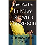 In Miss Brown's Classroom: Miss Brown is in Charge (English Edition)