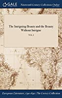 The Intriguing Beauty and the Beauty Without Intrigue; Vol. I