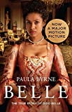 Belle: The True Story of Dido Belle by Paula Byrne(1905-07-04)