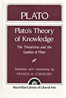 Plato's Theory of Knowledge: The Theaetetus and the Sophist of Plato