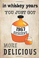 In Whiskey Years You Just Got More Delicious 53th Birthday: whiskey lover gift, born in 1967, gift for her/him, Lined Notebook / Journal Gift, 120 Pages, 6x9, Soft Cover, Matte Finish