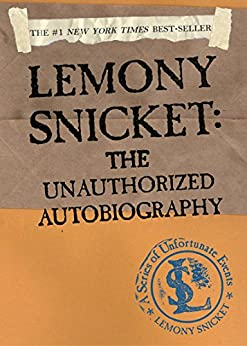 [Snicket, Lemony]のA Series of Unfortunate Events: Lemony Snicket: The Unauthorized Autobiography