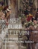 Kunst kleurt het leven: leven en werk van Sir Lawrence Alma Tadema