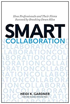 Smart Collaboration: How Professionals and Their Firms Succeed by Breaking Down Silos by [Gardner, Heidi K.]