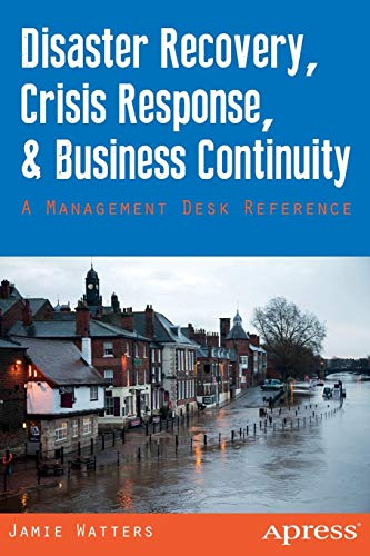 Download Disaster Recovery, Crisis Response, and Business Continuity: A Management Desk Reference 1430264063