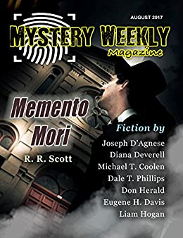 Mystery Weekly Magazine: August 2017 (Mystery Weekly Magazine Issues Book 24) by [Scott, R. R., D'Agnese, Joseph, Deverell, Diana, Coolen, Michael, Phillips, Dale, Herald, Don, Davis, Eugene, Hogan, Liam]
