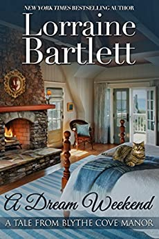 A Dream Weekend (A Tale From Blythe Cove Manor Book 1) by [Bartlett, Lorraine]