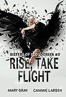 Rise, Take Flight (Sisters of Bloodcreek)