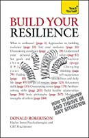 Build Your Resilience: How to Survive and Thrive in Any Situation (Teach Yourself)