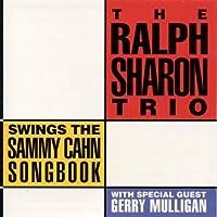 The Ralph Sharon Trio Swings the Sammy Cahn Songbook by The Ralph Sharon Trio