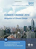 Climate Change 2014: Mitigation of Climate Change: Working Group III Contribution to the IPCC Fifth Assessment Report (Ipcc: Intergovernmental Panel on Climate Change)