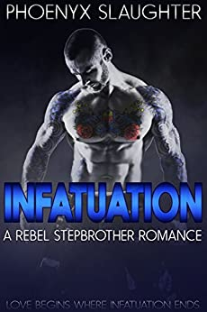 Infatuation (A Rebel Stepbrother Romance) by [Slaughter, Phoenyx]